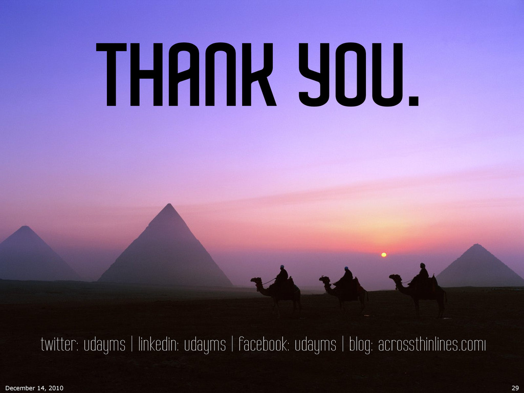 THANK YOU. December 14, 2010 29 twitter: udayms...