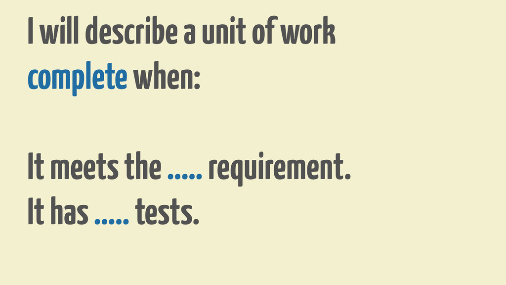 I will describe a unit of work complete when: I...