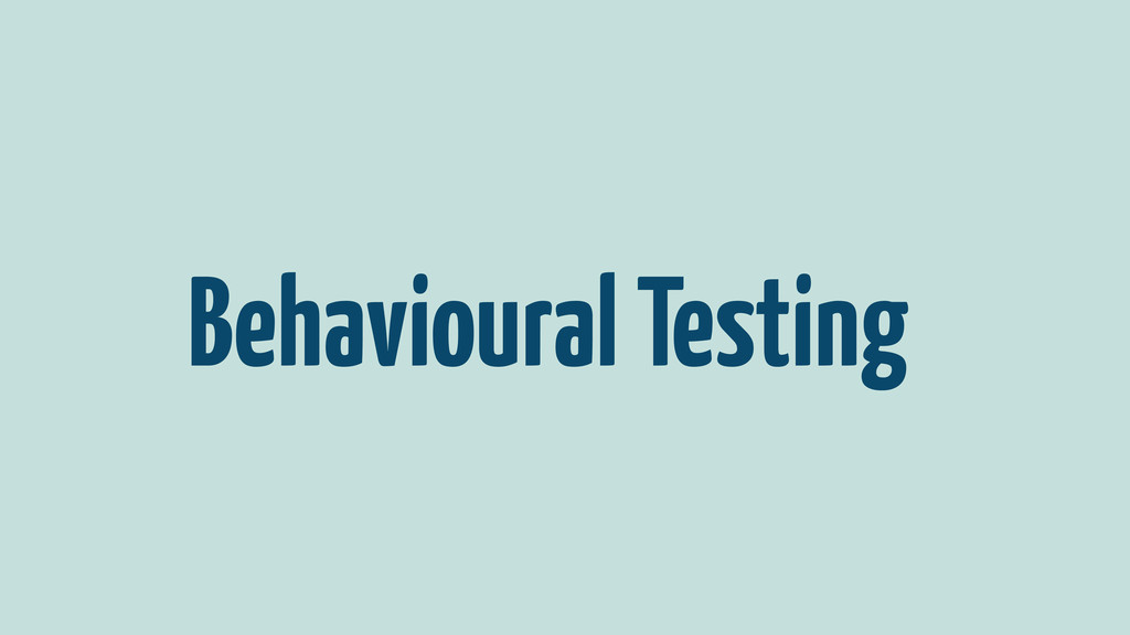 Behavioural Testing
