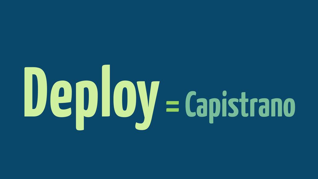 Deploy = Capistrano