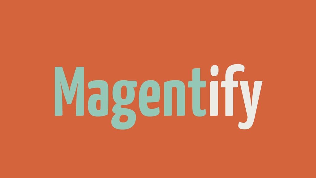 Magentify