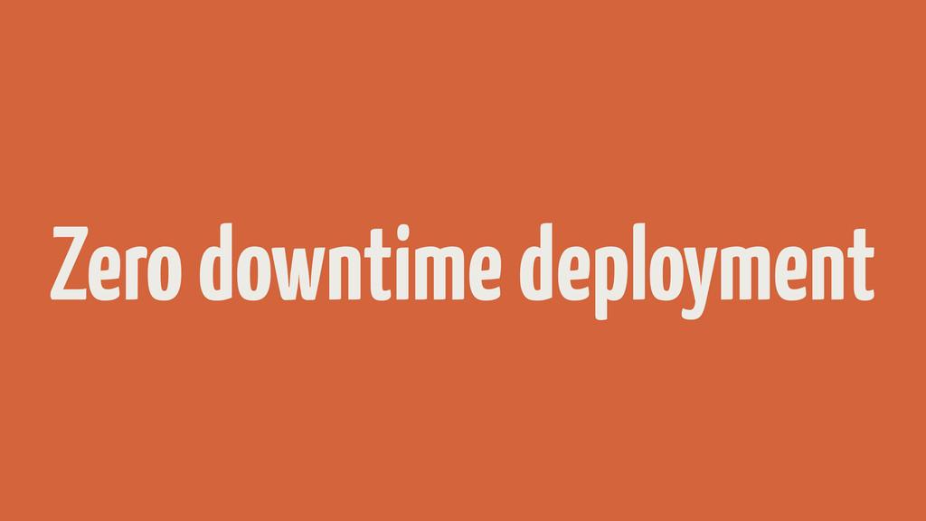 Zero downtime deployment