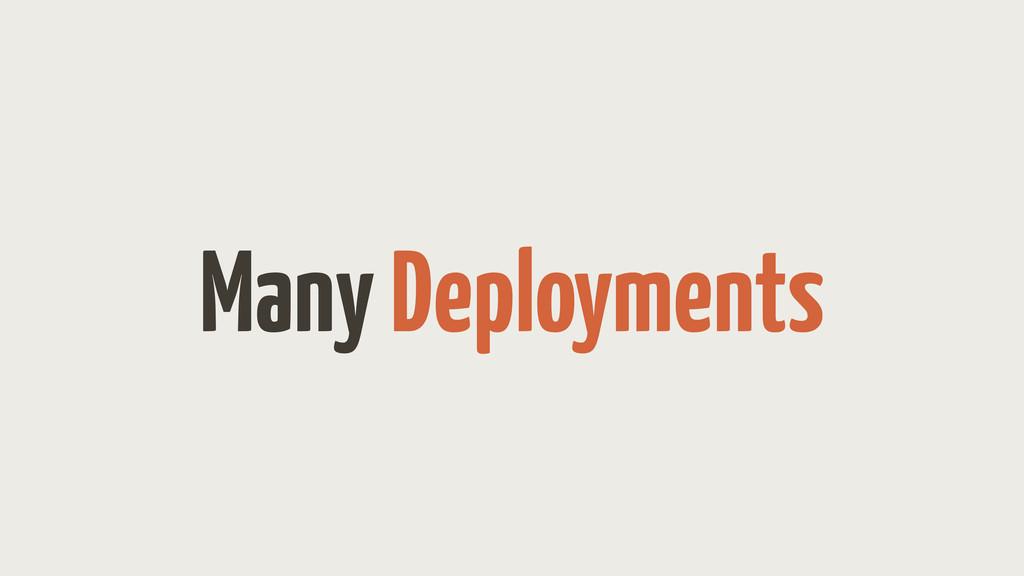 Many Deployments