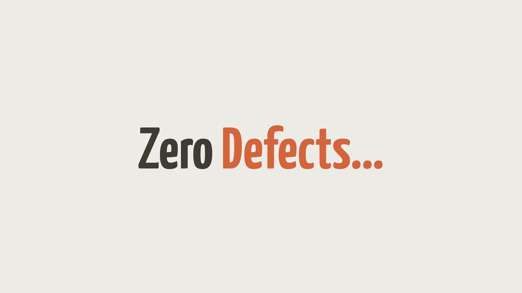 Zero Defects...