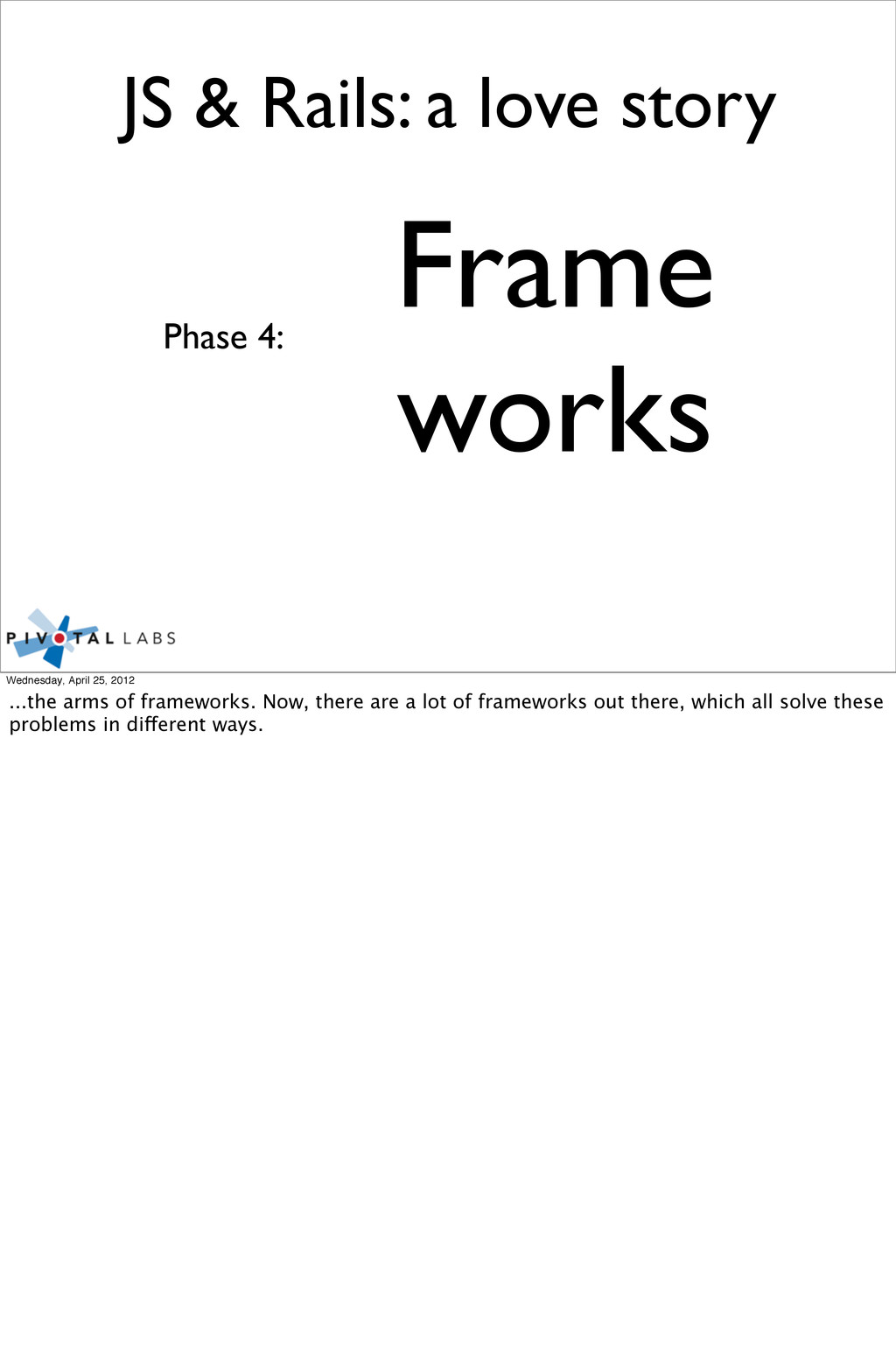 Frame works Phase 4: JS & Rails: a love story W...
