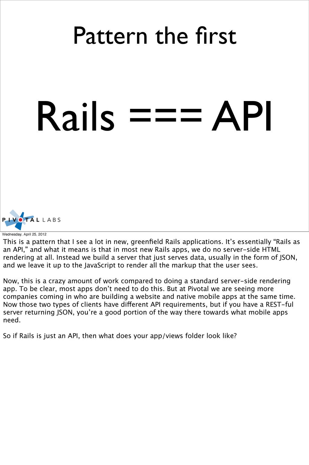 Pattern the first Rails === API Wednesday, April...