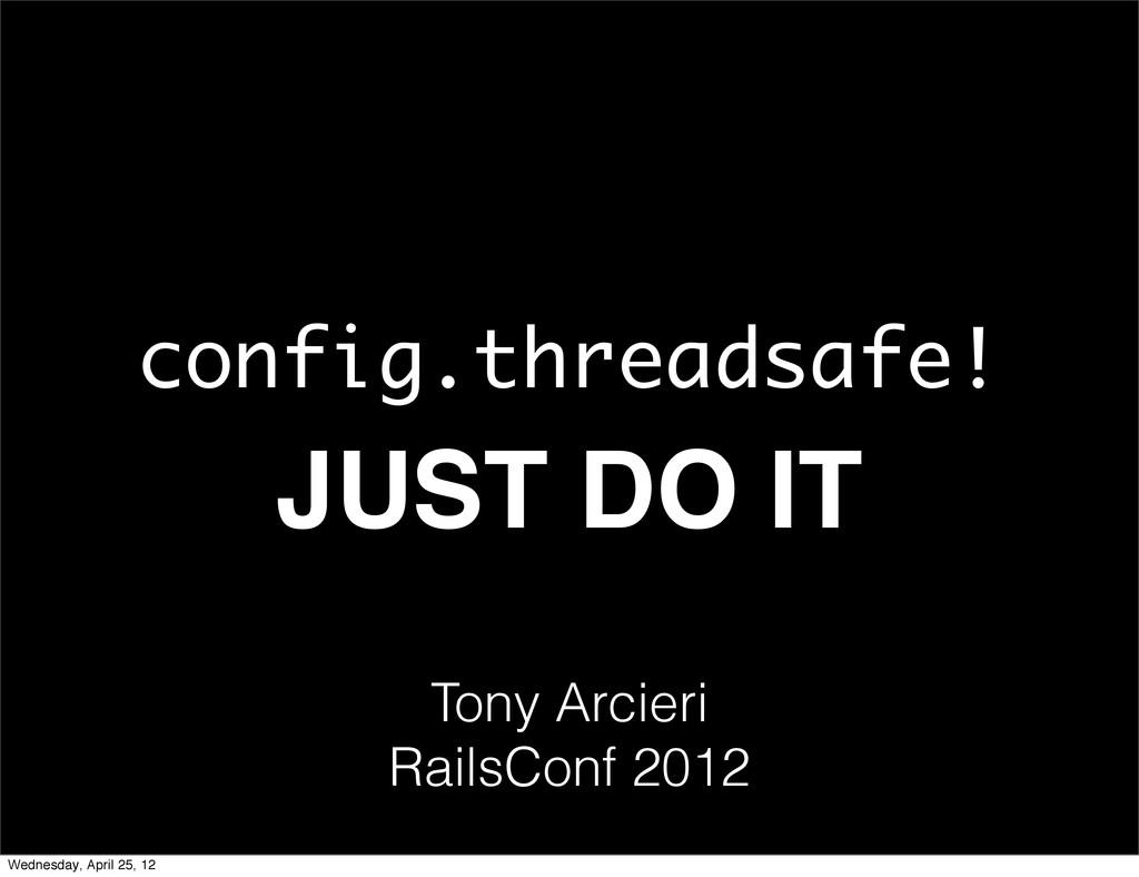 config.threadsafe! JUST DO IT Tony Arcieri Rail...