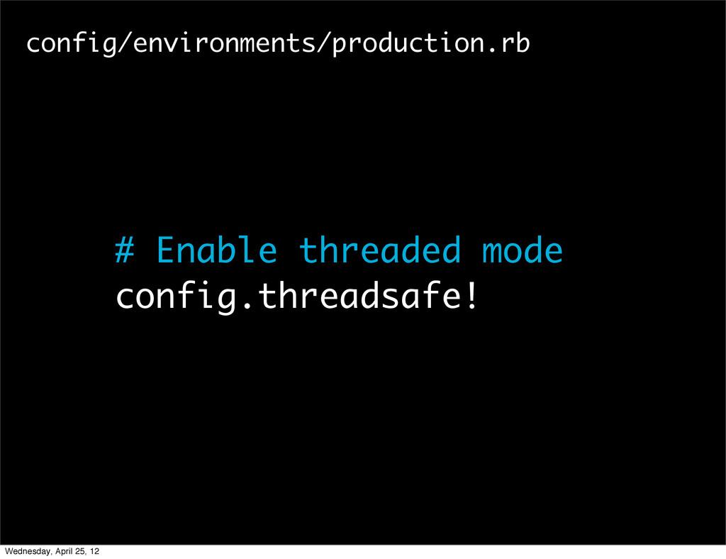 # Enable threaded mode config.threadsafe! confi...