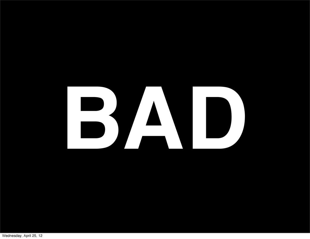 BAD Wednesday, April 25, 12