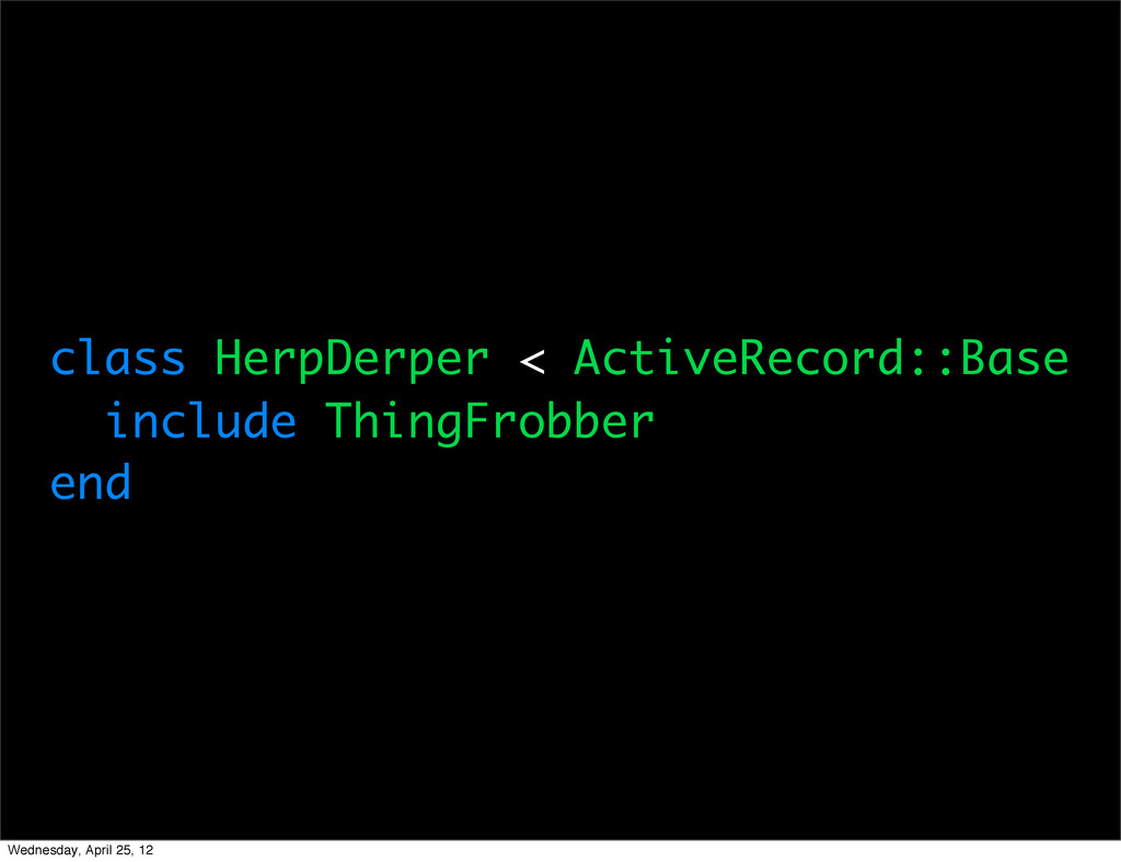 class HerpDerper < ActiveRecord::Base include T...