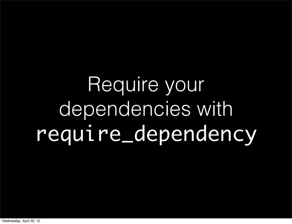Require your dependencies with require_dependen...