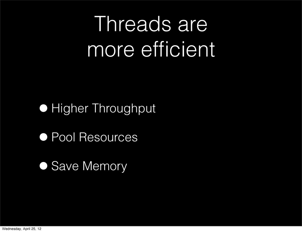 •Higher Throughput •Pool Resources •Save Memory...