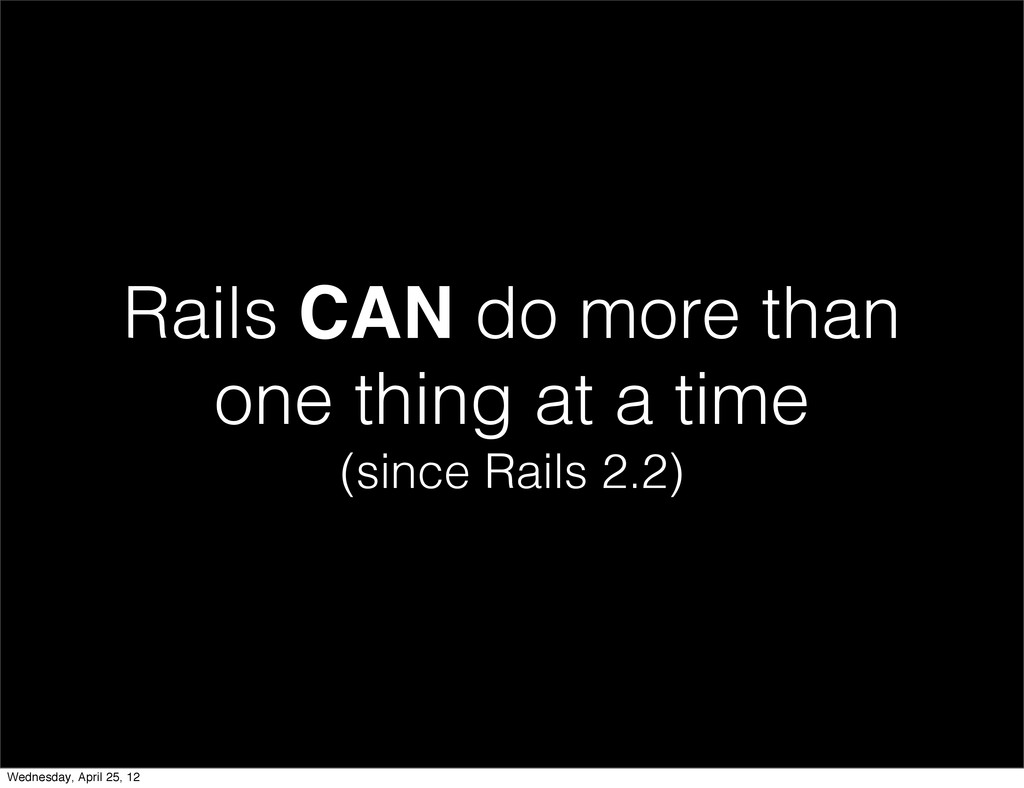 Rails CAN do more than one thing at a time (sin...