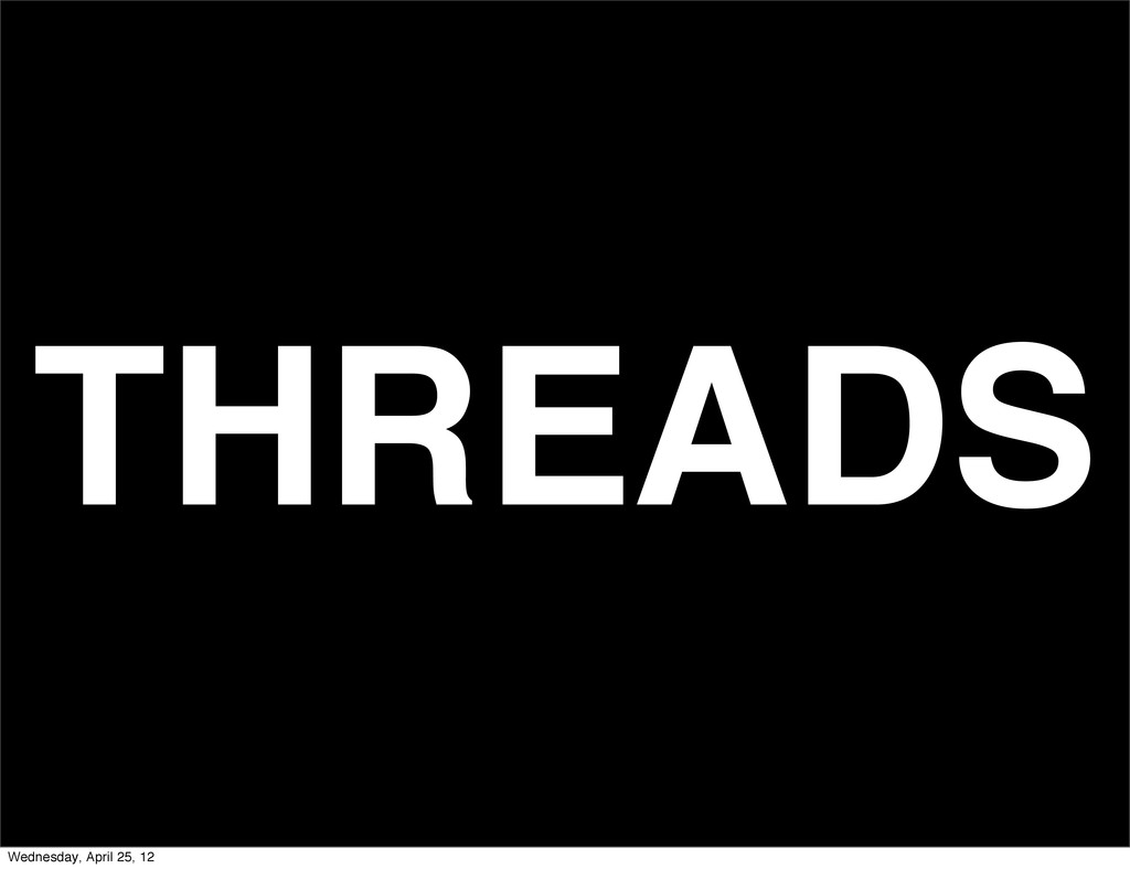 THREADS Wednesday, April 25, 12