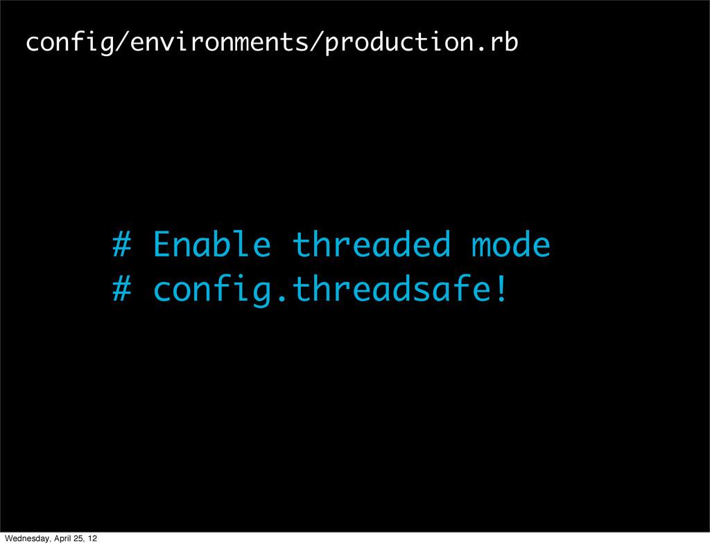 # Enable threaded mode # config.threadsafe! con...