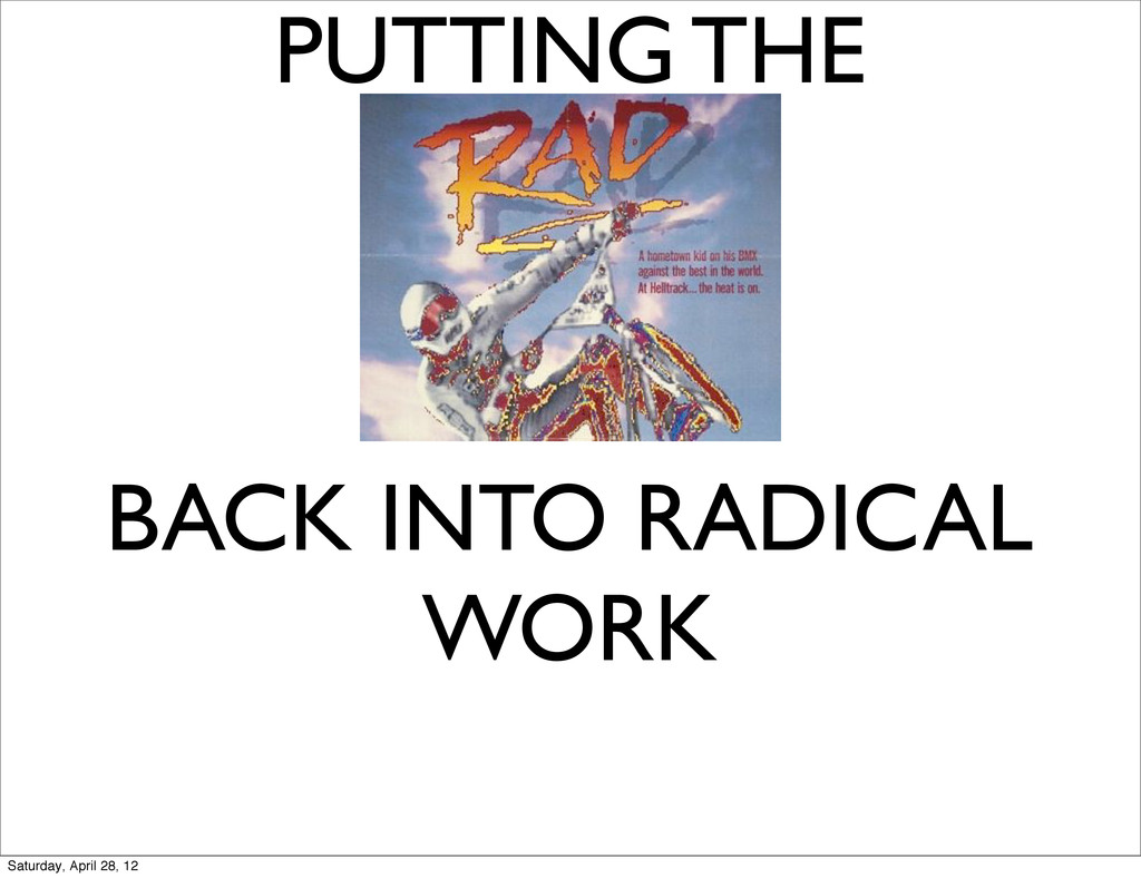 PUTTING THE BACK INTO RADICAL WORK Saturday, Ap...