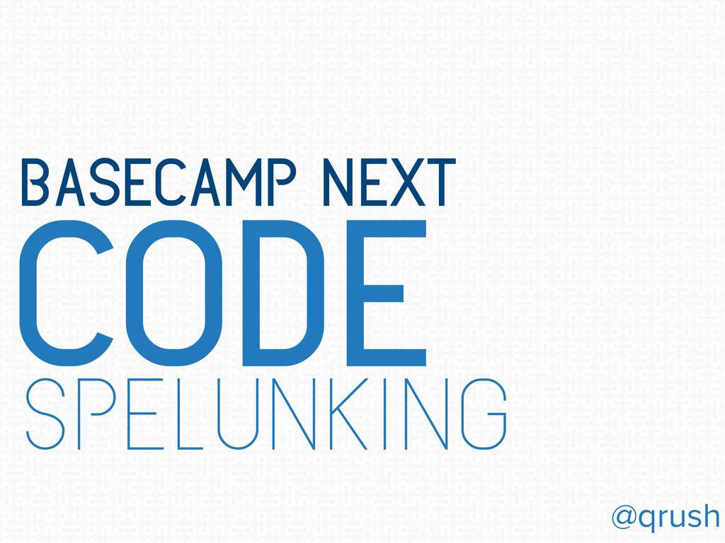 code spelunking basecamp next @qrush