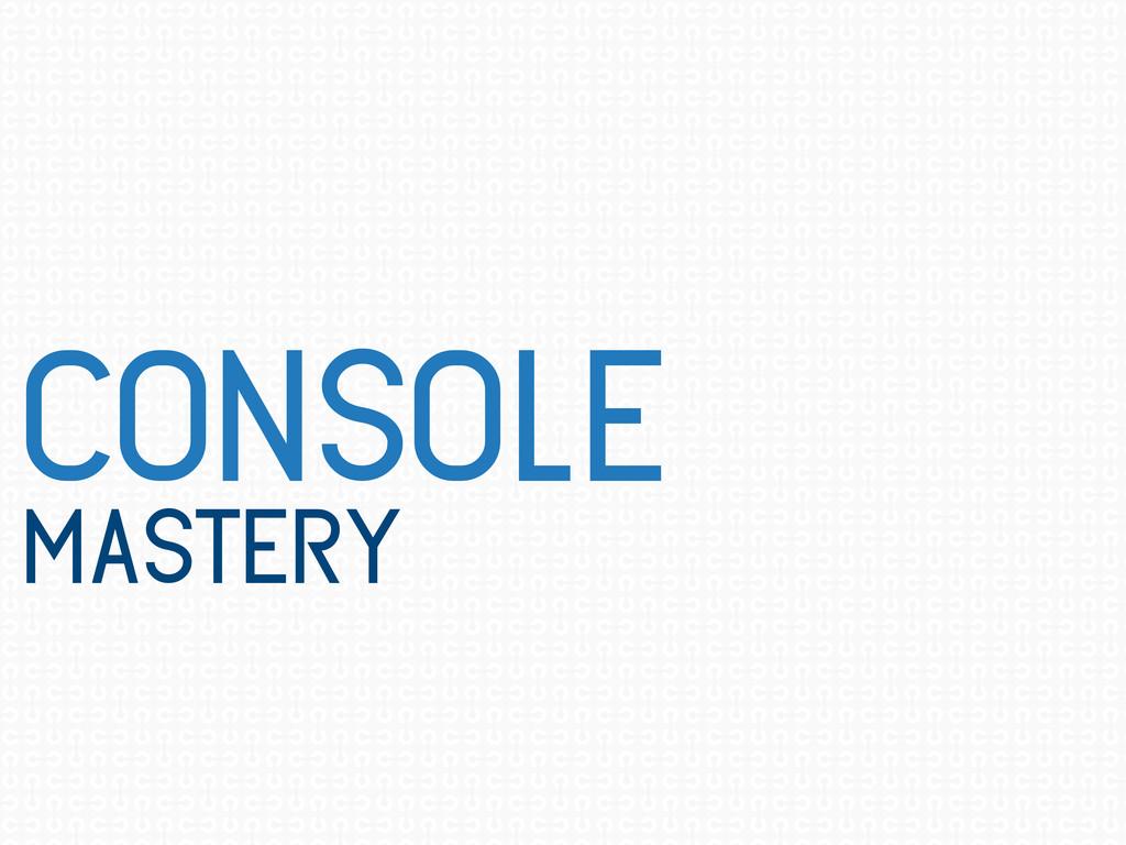 console mastery