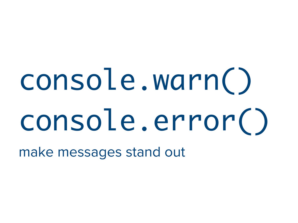 console.warn() console.error() make messages st...
