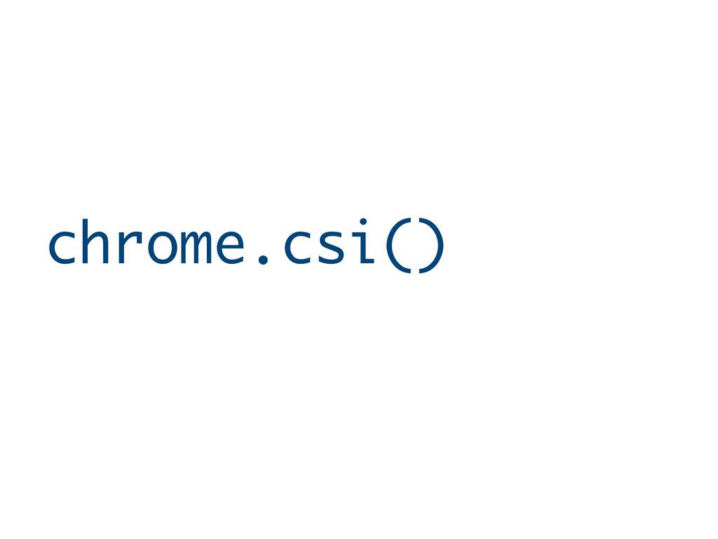 chrome.csi()
