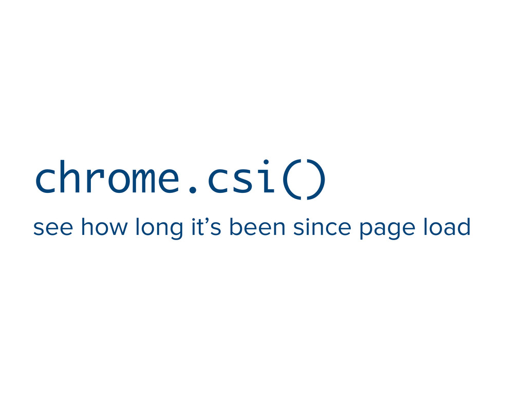 chrome.csi() see how long it's been since page ...