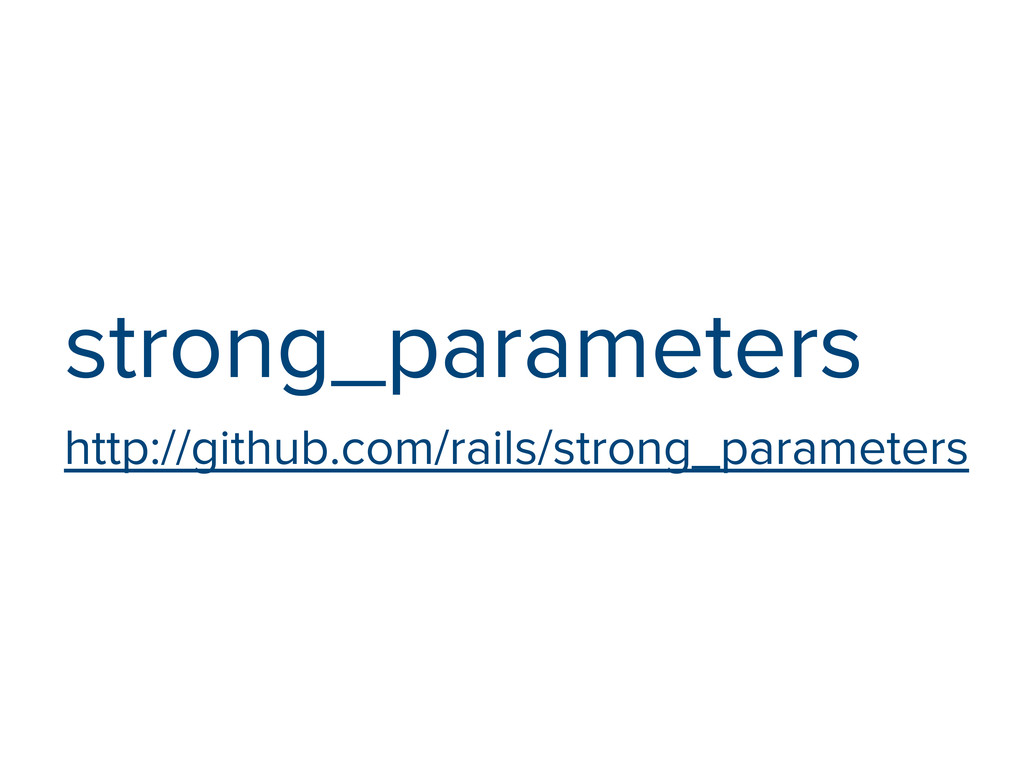 strong_parameters http://github.com/rails/stron...
