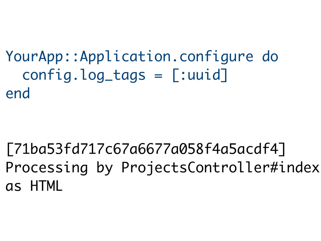 YourApp::Application.configure do config.log_ta...