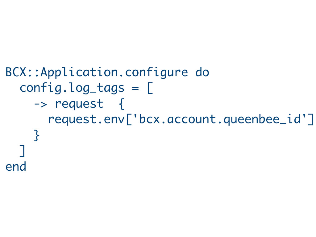 BCX::Application.configure do config.log_tags =...
