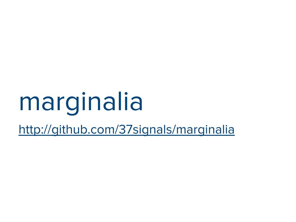 marginalia http://github.com/37signals/marginal...