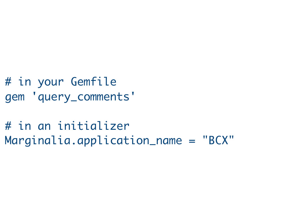 # in your Gemfile gem 'query_comments' # in an ...