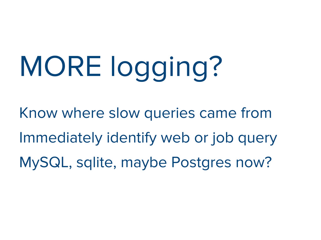 MORE logging? Know where slow queries came from...