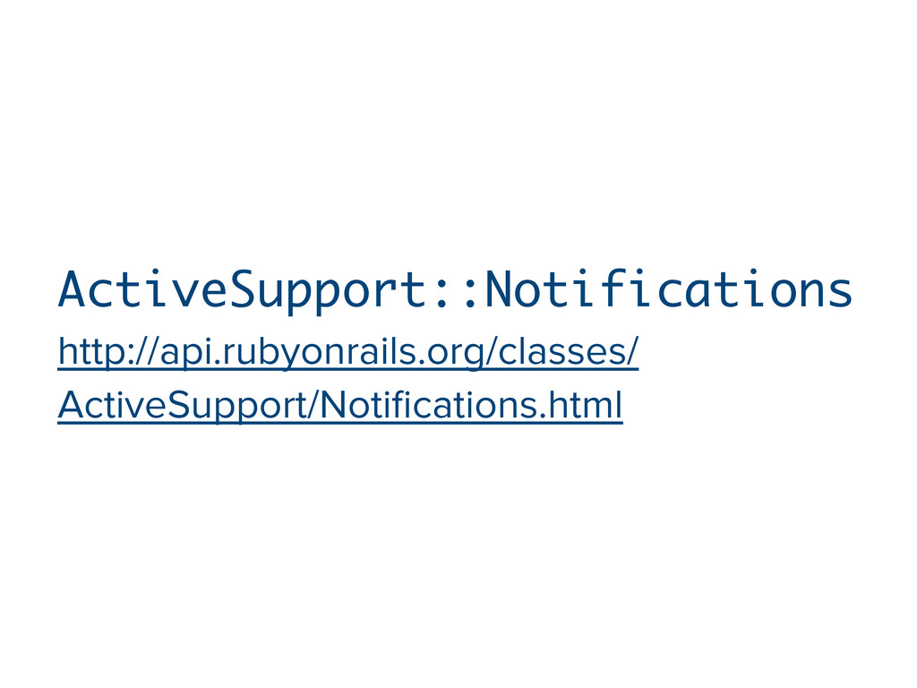 ActiveSupport::Notifications http://api.rubyonr...