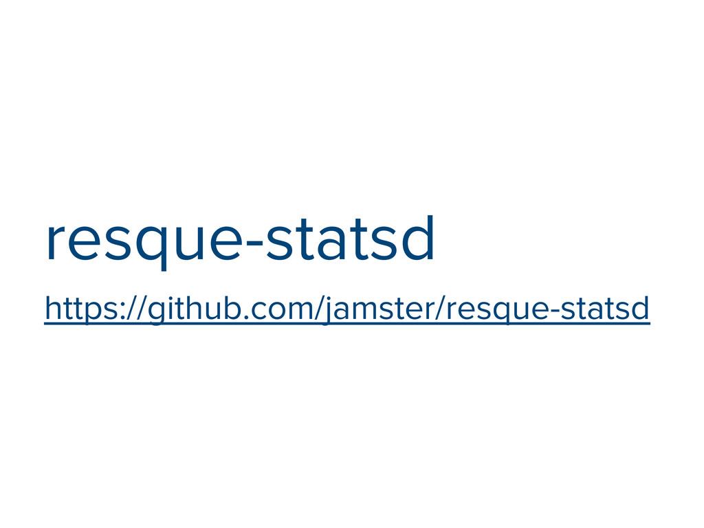 resque-statsd https://github.com/jamster/resque...