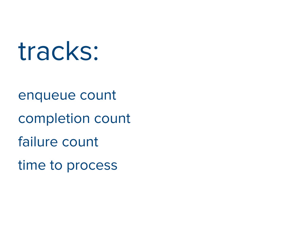 tracks: enqueue count completion count failure ...