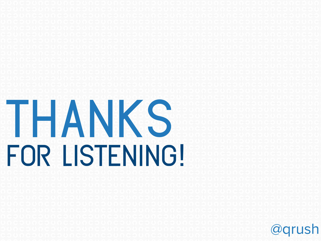thanks for listening! @qrush