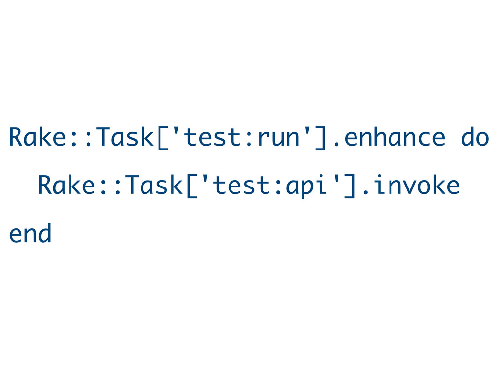 Rake::Task['test:run'].enhance do Rake::Task['t...