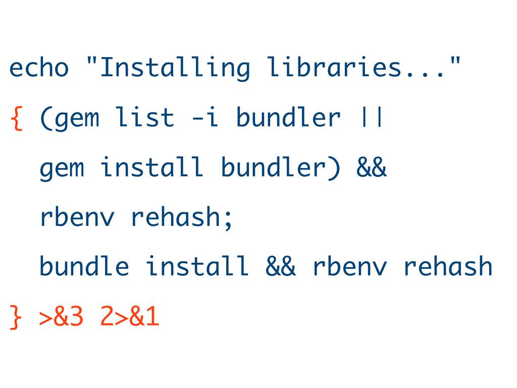 "echo ""Installing libraries..."" { (gem list -i b..."