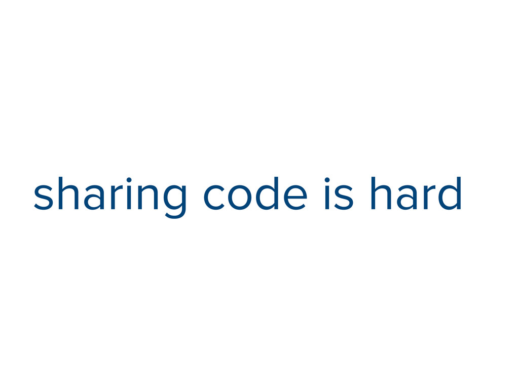 sharing code is hard