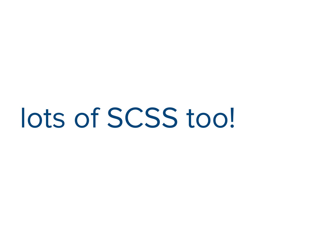 lots of SCSS too!