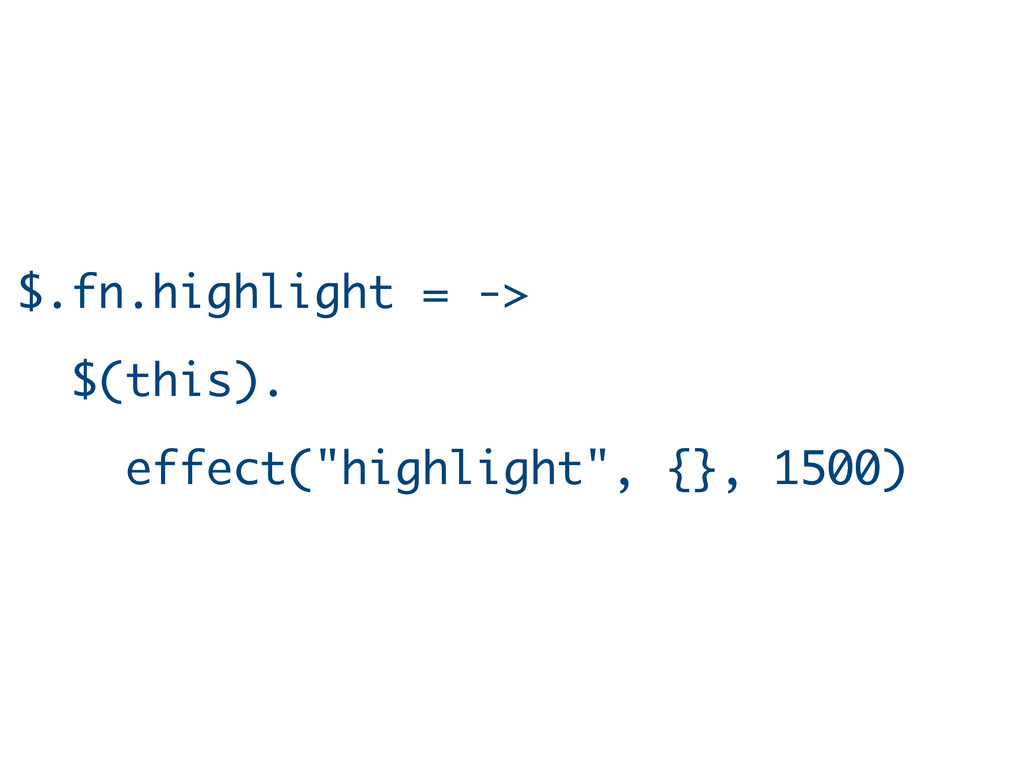 "$.fn.highlight = -> $(this). effect(""highlight""..."