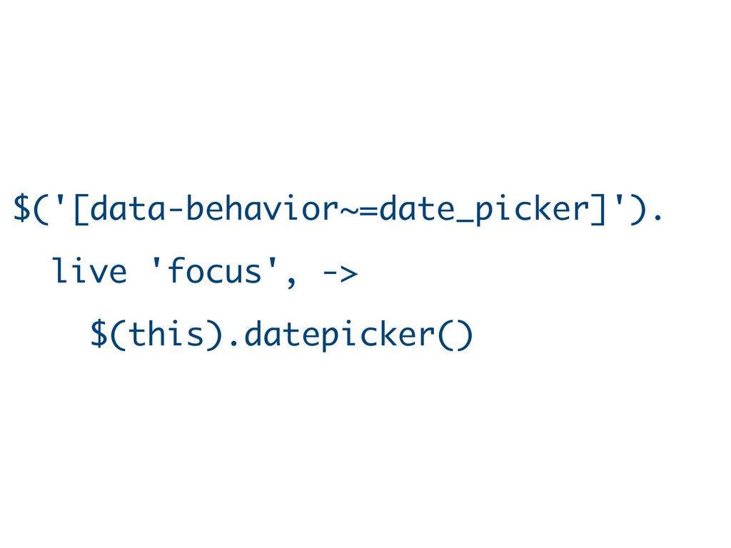 $('[data-behavior~=date_picker]'). live 'focus'...