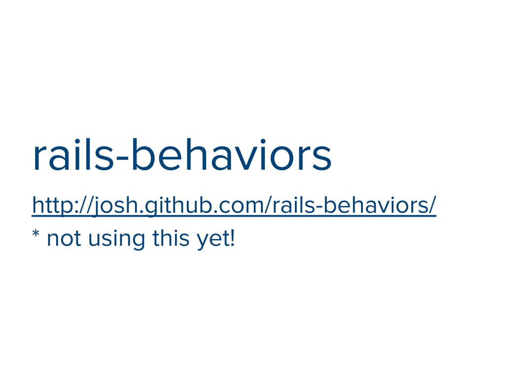 rails-behaviors http://josh.github.com/rails-be...