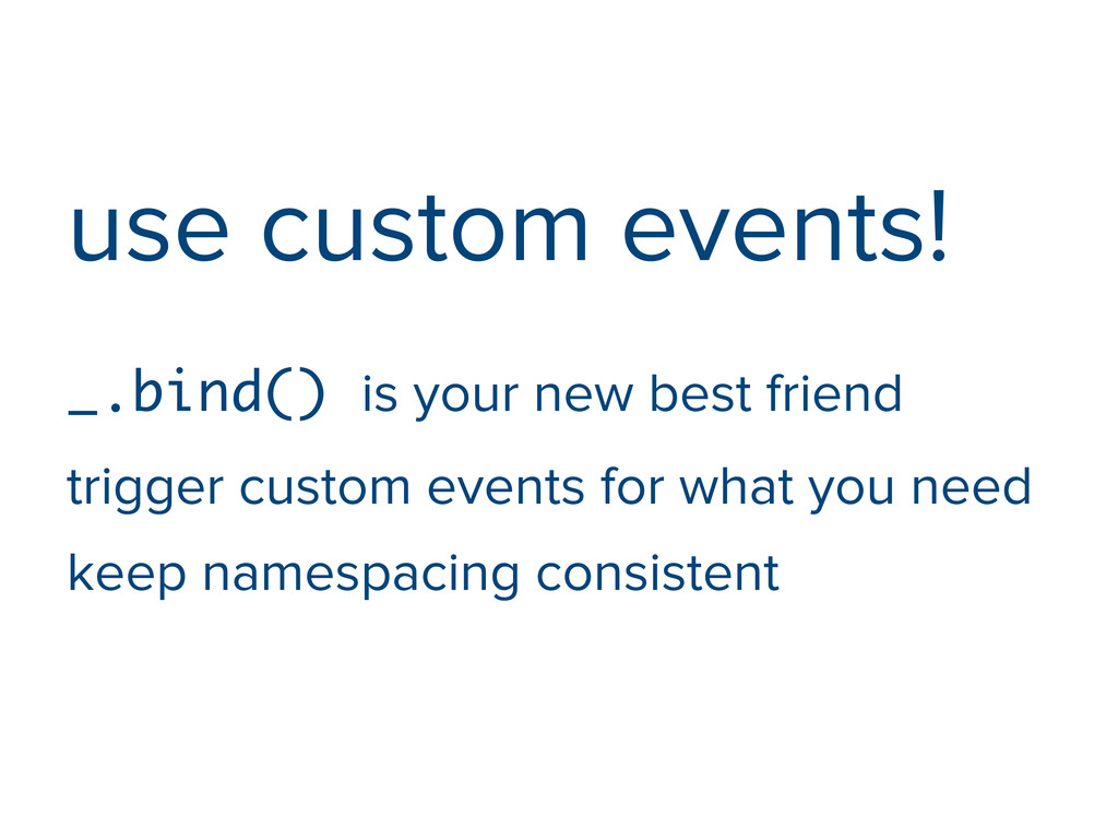 use custom events! _.bind() is your new best fr...