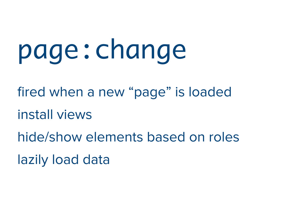 """page:change fired when a new """"page"""" is loaded in..."""