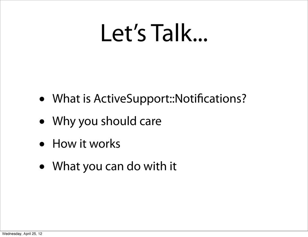 Let's Talk... • What is ActiveSupport::Noti cat...