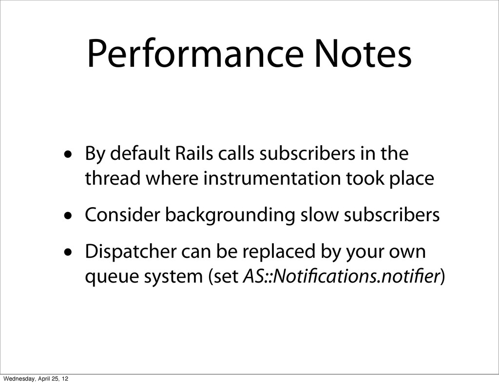 Performance Notes • By default Rails calls subs...