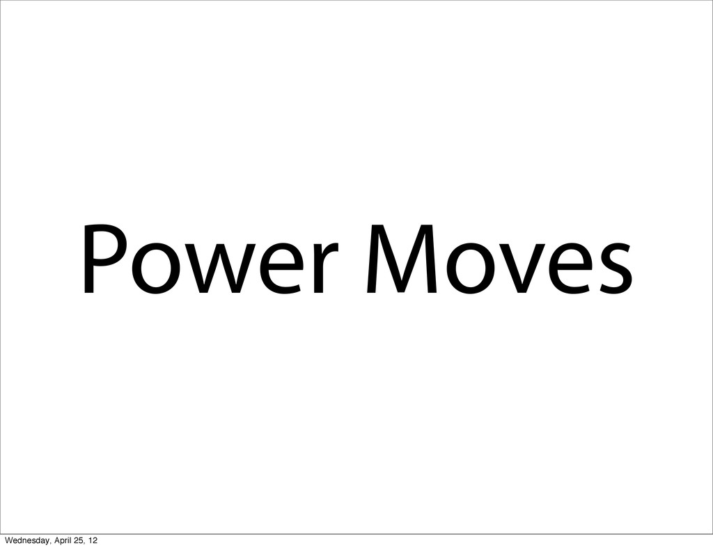 Power Moves Wednesday, April 25, 12