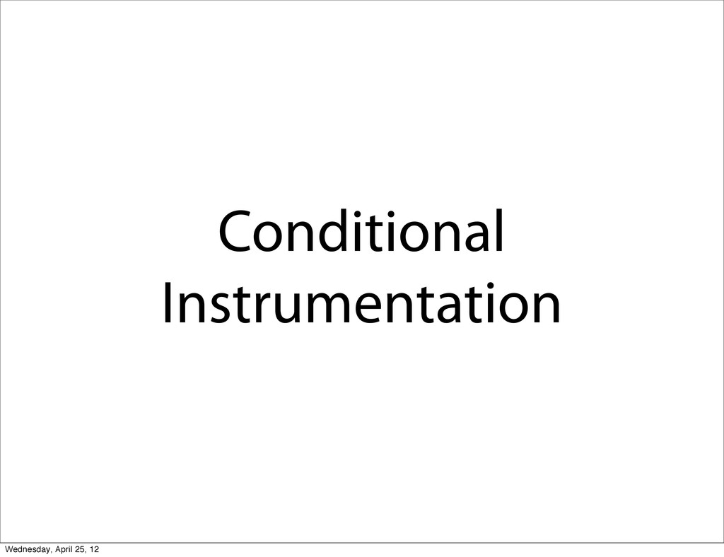Conditional Instrumentation Wednesday, April 25...