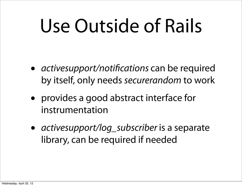Use Outside of Rails • activesupport/noti catio...