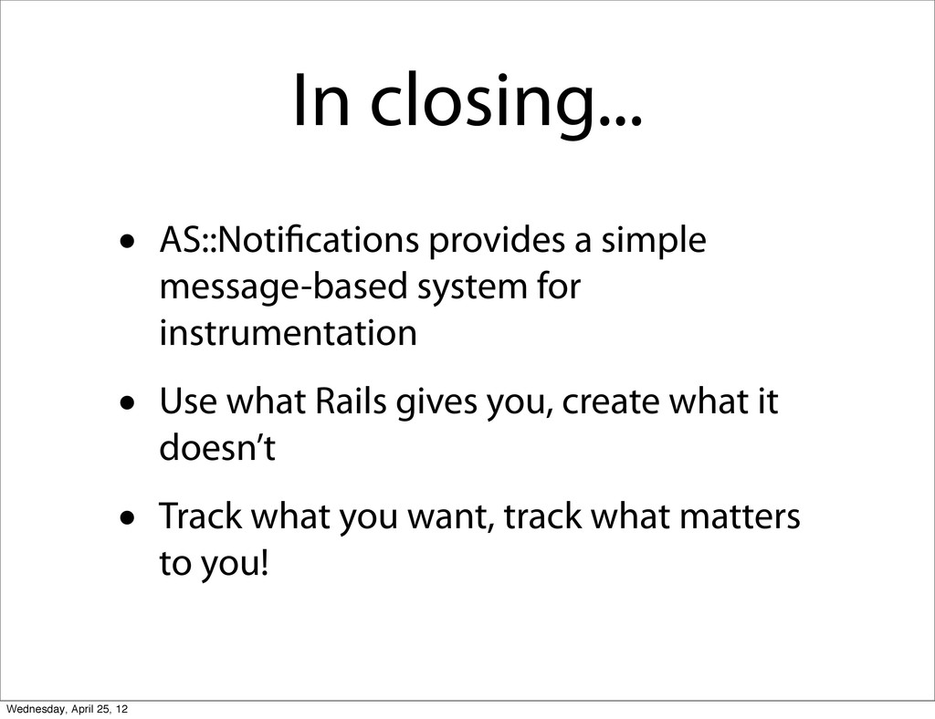In closing... • AS::Noti cations provides a sim...